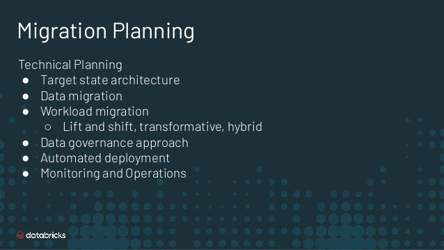 Migration Planning Technical Planning ● Target state architecture ● Data migration ● Workload migration ○ Lift and shift, ...