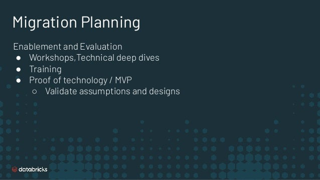 Migration Planning Enablement and Evaluation ● Workshops,Technical deep dives ● Training ● Proof of technology / MVP ○ Val...