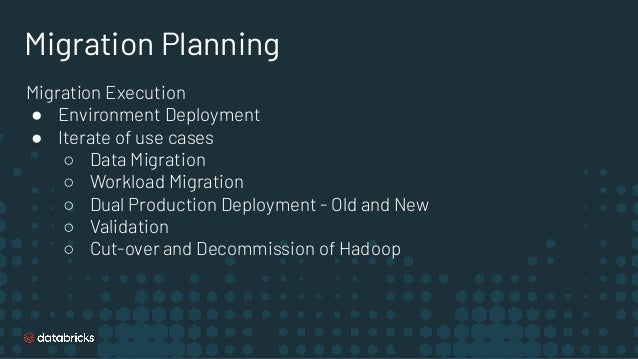 Migration Planning Migration Execution ● Environment Deployment ● Iterate of use cases ○ Data Migration ○ Workload Migrati...