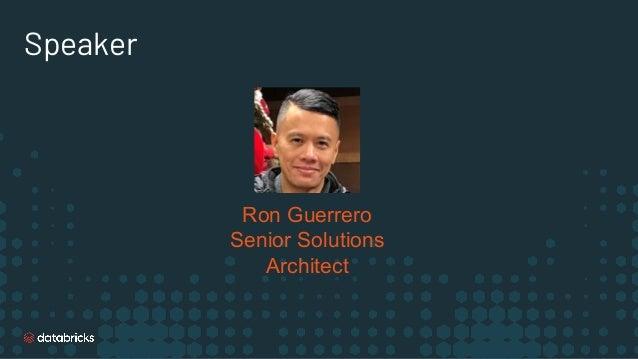 Speaker Ron Guerrero Senior Solutions Architect