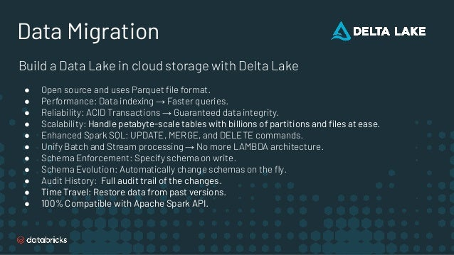 Data Migration Build a Data Lake in cloud storage with Delta Lake ● Open source and uses Parquet file format. ● Performance...