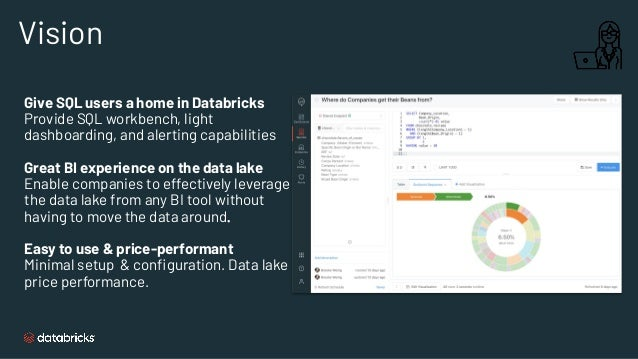 SQL-native user interface for analysts ▪ Familiar SQL Editor ▪ Auto Complete ▪ Built in visualizations ▪ Data Browser ▪ Au...