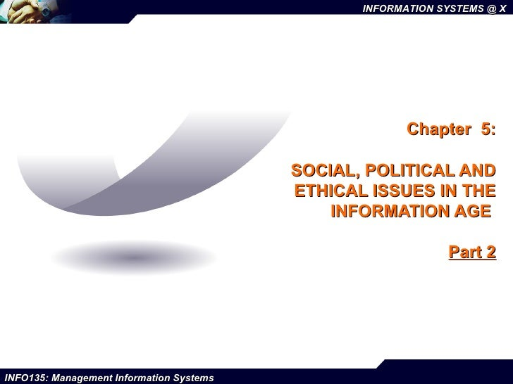 Chapter  5:  SOCIAL, POLITICAL AND ETHICAL ISSUES IN THE INFORMATION AGE  Part 2