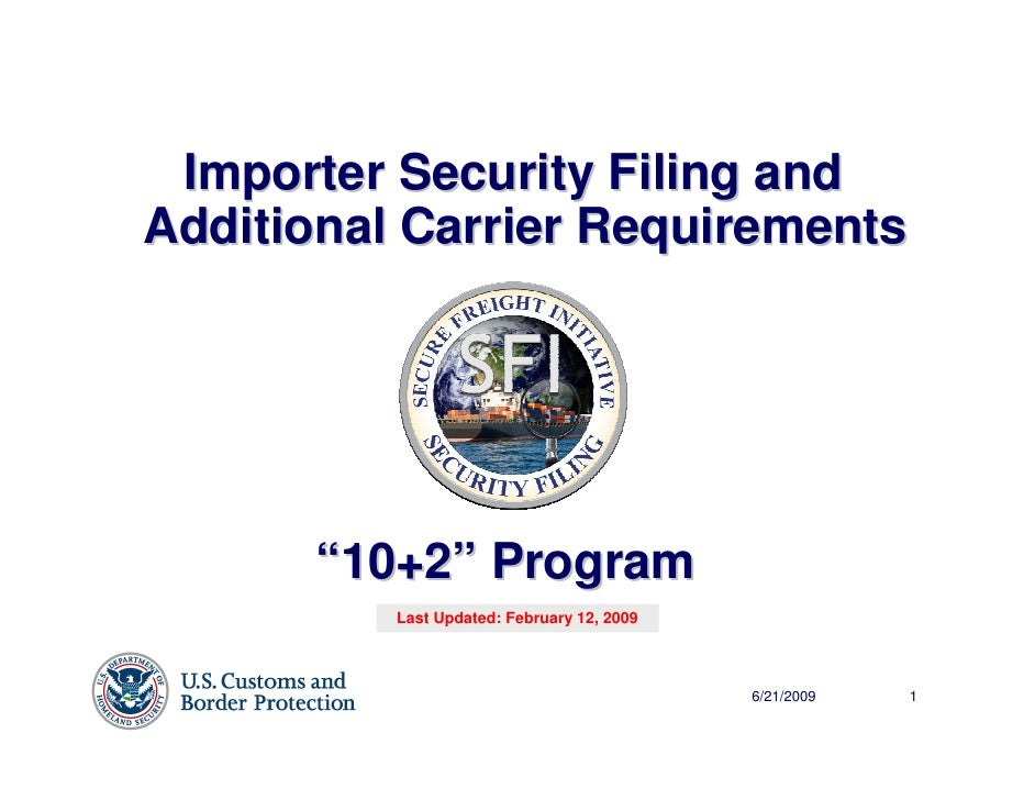 """Importer Security Filing and Additional Carrier Requirements           """"10+2"""" Program           Last Updated: February 12,..."""