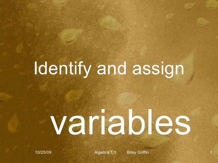 Identify and assign variables 10/25/09 Algebra 1.1  Bitsy Griffin