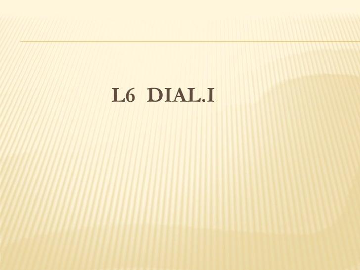 L6 DIAL.I
