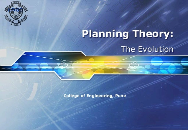 LOGO College of Engineering, Pune Planning Theory: The Evolution