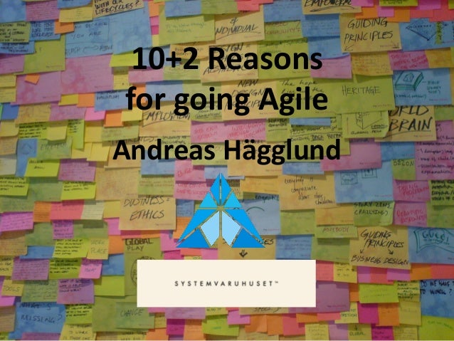 10+2 Reasons for going Agile Andreas Hägglund