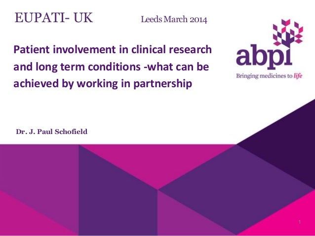 EUPATI- UK Leeds March 2014 Dr. J. Paul Schofield 1 Patient involvement in clinical research and long term conditions -wha...