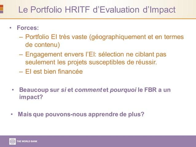 Le Portfolio HRITF d'Evaluation d'Impact • Forces: – Portfolio EI très vaste (géographiquement et en termes de contenu) – ...