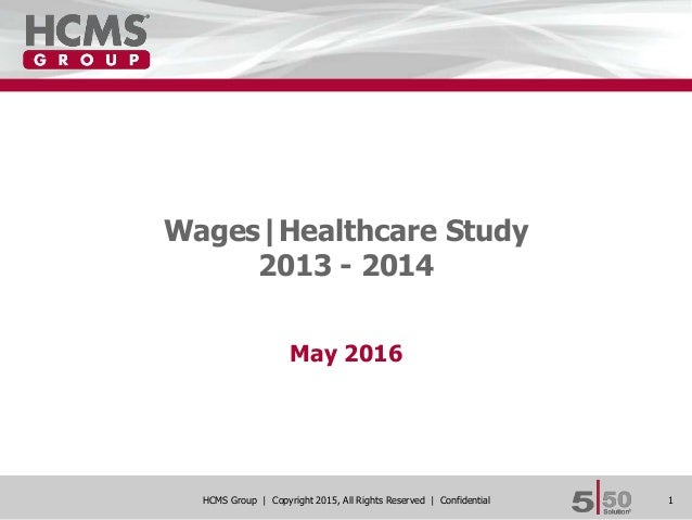 1HCMS Group | Copyright 2015, All Rights Reserved | Confidential Wages|Healthcare Study 2013 - 2014 May 2016