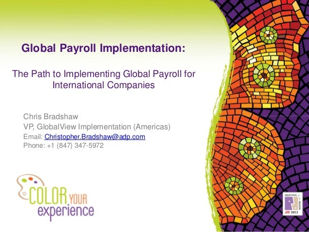 Global Payroll Implementation:The Path to Implementing Global Payroll for         International Companies  Chris Bradshaw ...
