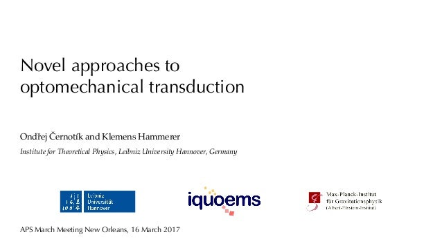 Novel approaches to optomechanical transduction Ondřej Černotík and Klemens Hammerer Institute for Theoretical Physics, Le...