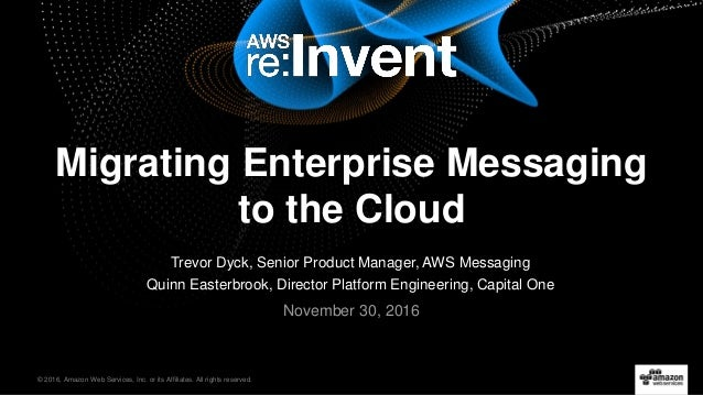 © 2016, Amazon Web Services, Inc. or its Affiliates. All rights reserved. Trevor Dyck, Senior Product Manager, AWS Messagi...