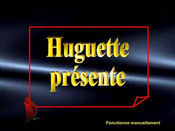 Huguette présente Fonctionne manuellement