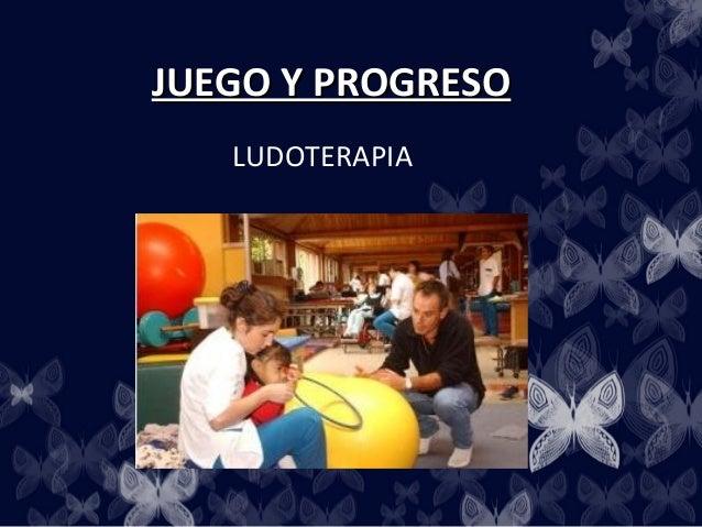 JUEGO Y PROGRESO   LUDOTERAPIA