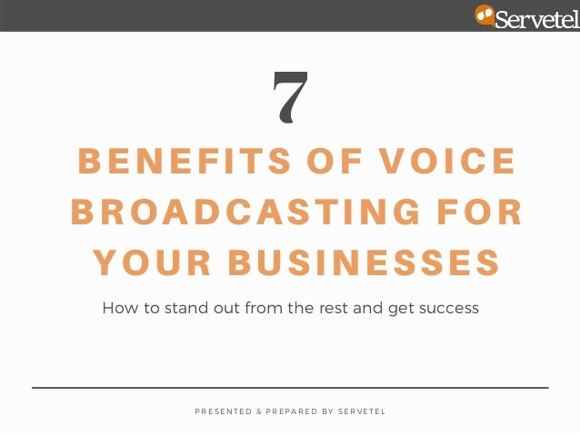 7 BENEFITS OF VOICE BROADCASTING FOR YOUR BUSINESSES How to stand out from the rest and get success P R E S E N T E D & P ...