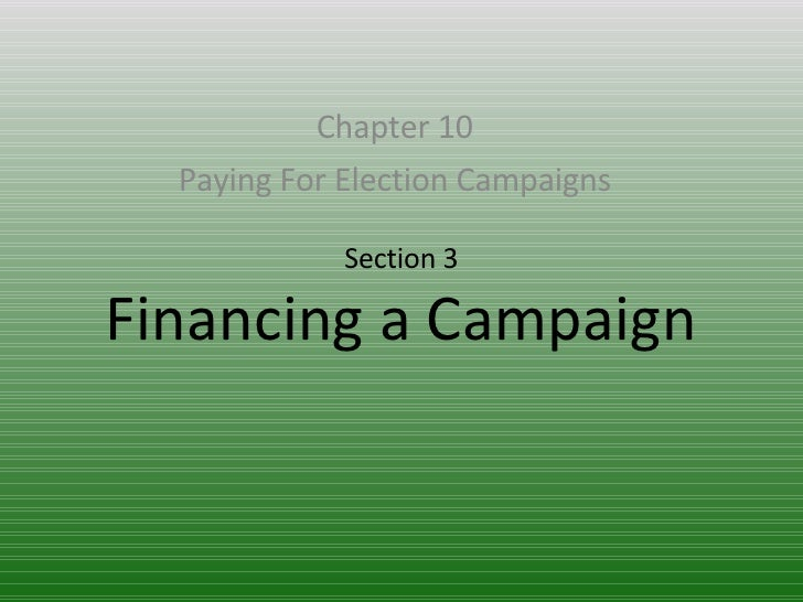 Section 3 Financing a Campaign Chapter 10 Paying For Election Campaigns