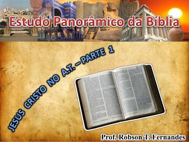 JESUS NO A.T.JESUS NO ANTIGO TESTAMENTOJesus, o Messias, é o cumprimento do AT    Esse é um ensino fundamental do NTHebreu...