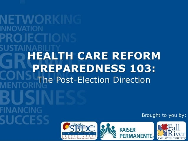 HEALTH CARE REFORM PREPAREDNESS 103: The Post-Election Direction                         Brought to you by: