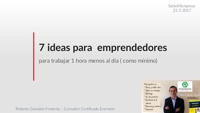 www.robertogonzalezfontenla.com © 2017 Todos los derechos reservados 1 7 ideas para emprendedores para trabajar 1 hora men...