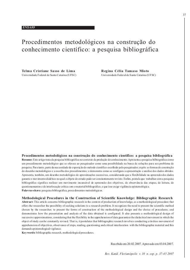 37 Procedimentos metodológicos na construção do conhecimento científico: a pesquisa bibliográfica Telma Cristiane Sasso de...