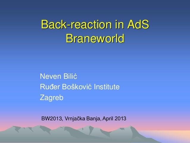 Back-reaction in AdSBraneworldNeven BilićRuđer Bošković InstituteZagrebBW2013, Vrnjačka Banja, April 2013