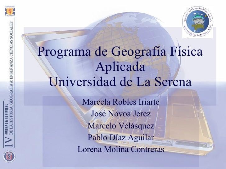 Programa de Geografía Física Aplicada Universidad de La Serena Marcela Robles Iriarte José Novoa Jerez Marcelo Velásquez P...