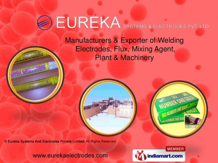 Manufacturers & Exporter of Welding  Electrodes, Flux, Mixing Agent,        Plant & Machinery