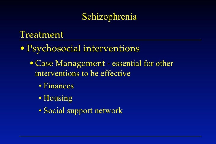psychosocial treatment of schizophrenia Objective: the authors sought to update the randomized controlled trial literature of psychosocial treatments for schizophrenia method: computerized literature searches were conducted to identify randomized controlled trials of various psychosocial interventions, with emphasis on studies published since a previous review of psychosocial.
