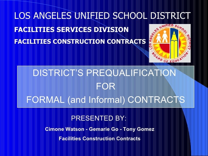 <ul><li>DISTRICT'S PREQUALIFICATION  </li></ul><ul><li>FOR </li></ul><ul><li>FORMAL (and Informal) CONTRACTS </li></ul>LOS...