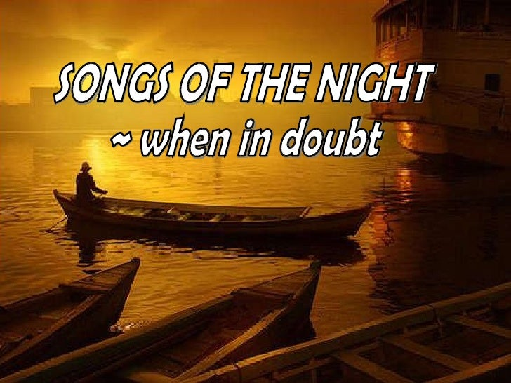 SONGS OF THE NIGHT ~ when in doubt