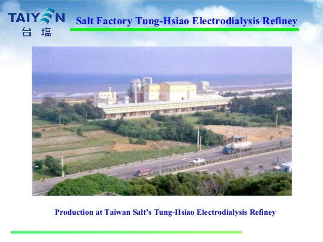 Production at Taiwan Salt's Tung-Hsiao Electrodialysis Refiney Salt Factory Tung-Hsiao Electrodialysis Refiney