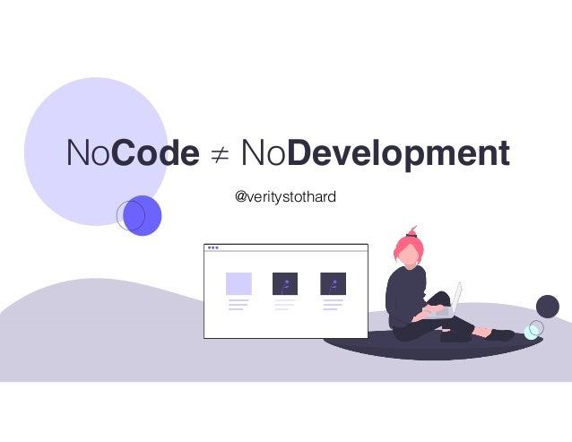 NoCode ≠ NoDevelopment @veritystothard
