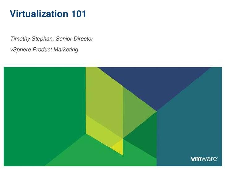 Virtualization 101Timothy Stephan, Senior DirectorvSphere Product Marketing