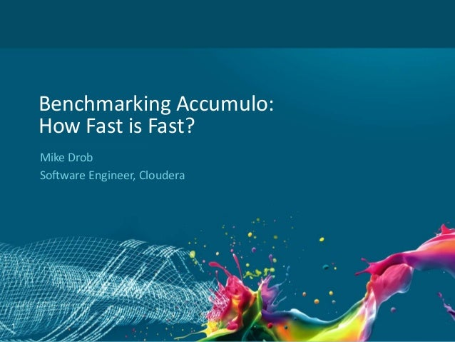 1 Benchmarking Accumulo: How Fast is Fast? Mike Drob Software Engineer, Cloudera