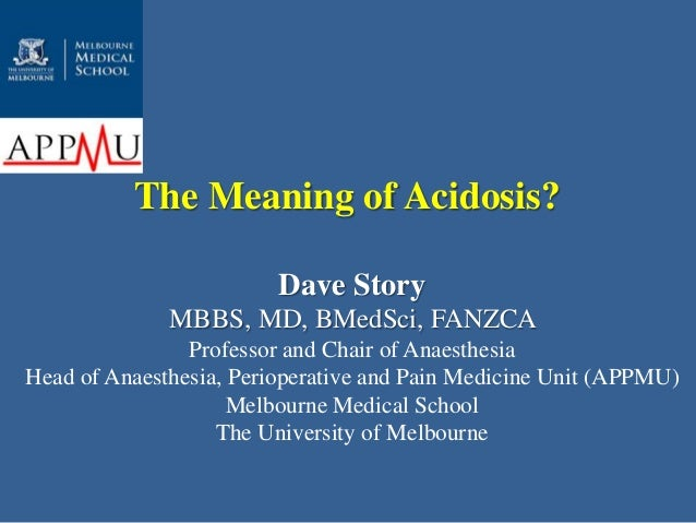 Dave Story MBBS, MD, BMedSci, FANZCA Professor and Chair of Anaesthesia Head of Anaesthesia, Perioperative and Pain Medici...