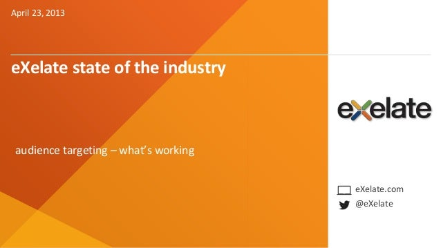 April 23, 2013eXelate state of the industry audience targeting – what's working                                       eXel...