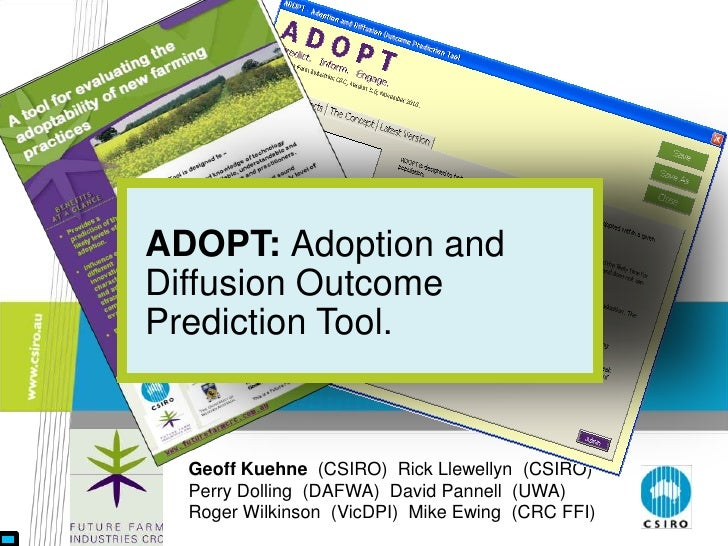 ADOPT: Adoption andDiffusion OutcomePrediction Tool.  Geoff Kuehne (CSIRO) Rick Llewellyn (CSIRO)  Perry Dolling (DAFWA) D...