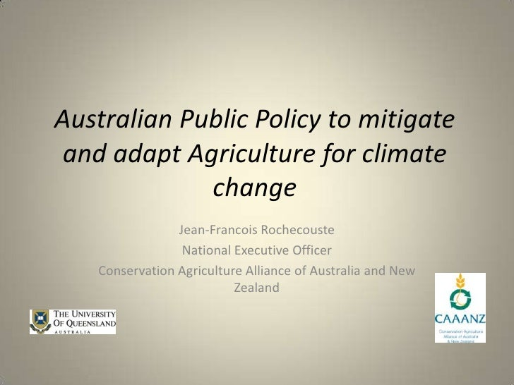 Australian Public Policy to mitigateand adapt Agriculture for climate             change                Jean-Francois Roch...