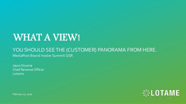 WHAT A VIEW! YOU SHOULD SEETHE (CUSTOMER) PANORAMA FROM HERE. MediaPost Brand Insider Summit QSR Jason Downie Chief Revenu...