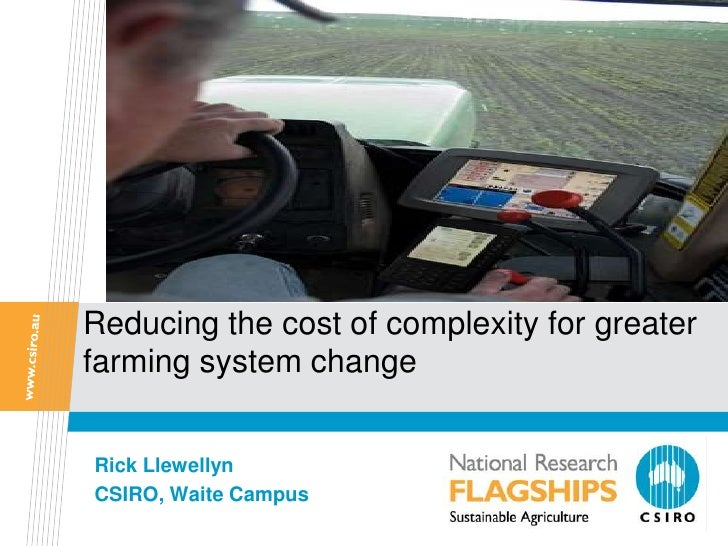 Reducing the cost of complexity for greaterfarming system changeRick LlewellynCSIRO, Waite Campus