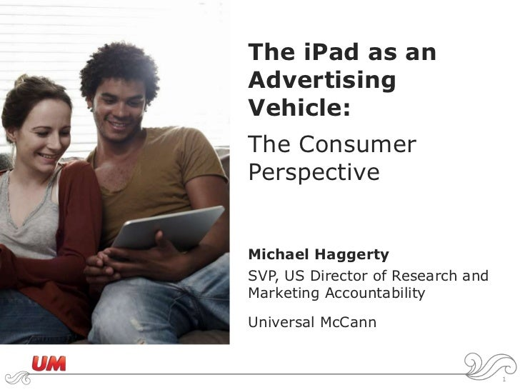 The iPad as an Advertising Vehicle:The Consumer Perspective<br />Michael Haggerty<br />SVP, US Director of Research and Ma...