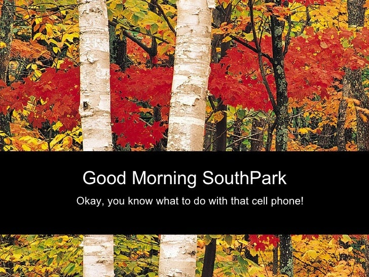 Good Morning SouthPark Okay, you know what to do with that cell phone!