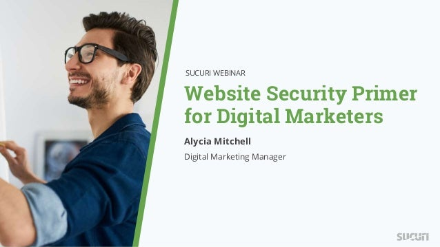 Website Security Primer for Digital Marketers SUCURI WEBINAR Alycia Mitchell Digital Marketing Manager