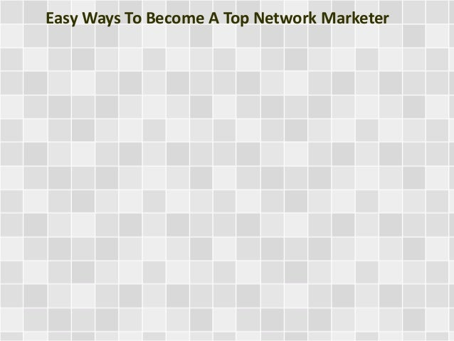 Easy Ways To Become A Top Network Marketer