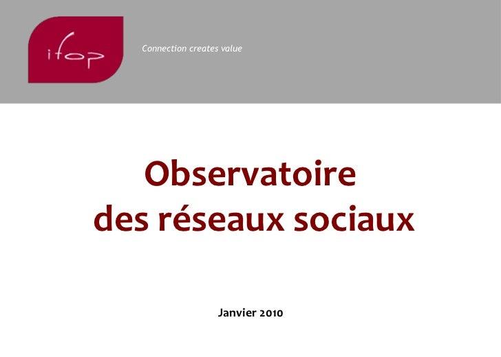 Connection creates value   Observatoiredes réseaux sociaux                    Janvier 2010