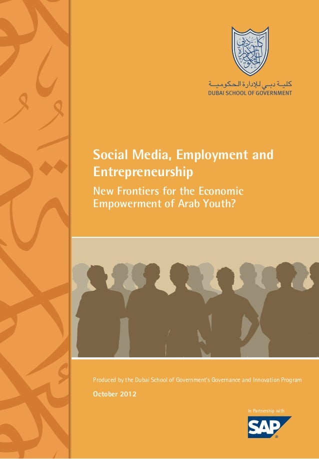 Social Media, Employment and Entrepreneurship New Frontiers for the Economic Empowerment of Arab Youth?  Produced by the D...