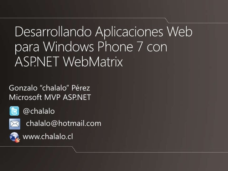 "Gonzalo ""chalalo"" PérezMicrosoft MVP ASP.NET   @chalalo    chalalo@hotmail.com   www.chalalo.cl"