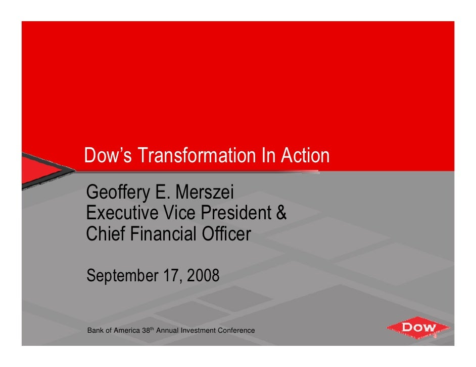 Dow's Transformation In Action Geoffery E. Merszei Executive Vice President & Chief Financial Officer  September 17, 2008 ...
